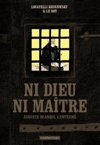 """Ni Dieu, Ni Maître ; Auguste Blanqui """"L'Enfermé"""""""